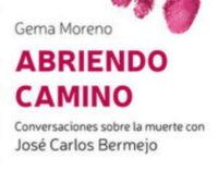 Libros: «Abriendo camino», conversaciones sobre la muerte con José Carlos Bermejo, firmado por Gema Moreno y publicado por Editorial San Pablo
