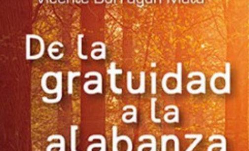 """Libros: """"De la gratuidad a la alabanza, la atracción irresistible de la vida cristiana"""" de Vicente Borragán Mata, publicado por Ed. San Pablo"""