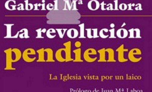 """Libros: """"La revolución pendiente, la Iglesia vista por un laico""""de Gabriel María Otalora Moreno publicado por Editorial San Pablo"""