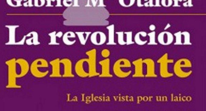 Libros: «La revolución pendiente, la Iglesia vista por un laico»de Gabriel María Otalora Moreno publicado por Editorial San Pablo