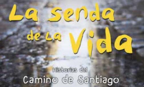 Libros: «La Senda de la Vida», Historias del Camino de Santiago, de Francisco Javier Castro Miramontes, publicado por Editorial San Pablo