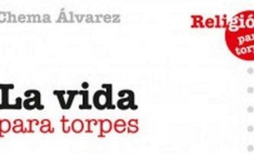 Libros: «La vida para torpes» de José María Álvarez Pérez, publicado por Ed. San Pablo