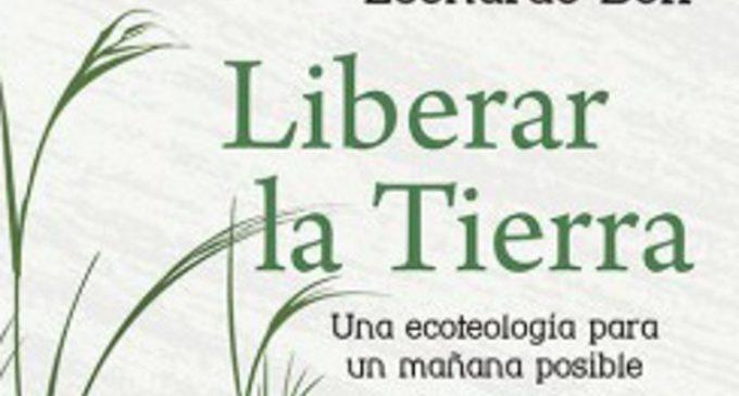 """Libros: """"Liberar la tierra"""", una ecoteología para un mañana posible de Leonardo Boff, publicado por Editorial San Pablo"""