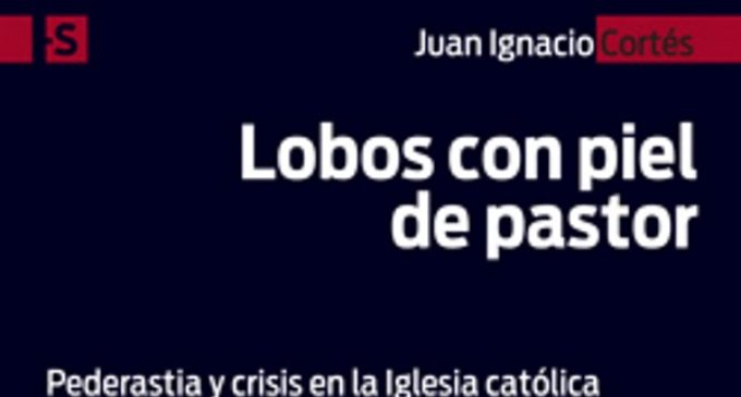 """Libros: """"Lobos con piel de pastor"""", pederastia y crisis en la Iglesia católica, de Juan Ignacio Cortés Carrasbal, publicado por Ed. San Pablo"""