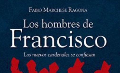 """Libros: """"Los hombres de Francisco, los nuevos cardenales se confiesan"""" de Fabio Marchese Ragona publicado por Editorial San Pablo"""