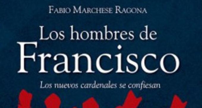 Libros: «Los hombres de Francisco, los nuevos cardenales se confiesan» de Fabio Marchese Ragona publicado por Editorial San Pablo