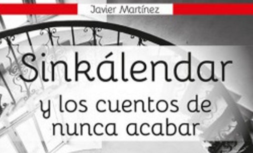 """Libros: """"Sinkálendar y los Cuentos de nunca acabar"""" de Javier Martínez Alonso"""