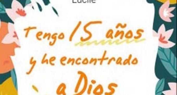 Libros: «Tengo 15 años y he encontrado a Dios» escrito por Lucile y publicado por Editorial San Pablo
